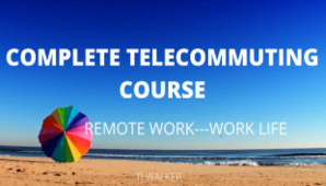 TJ Walker – The Complete Telecommuting Course, Remote Work, Work Life