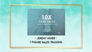 Jeremy Miner – 7 Figure Sales Training
