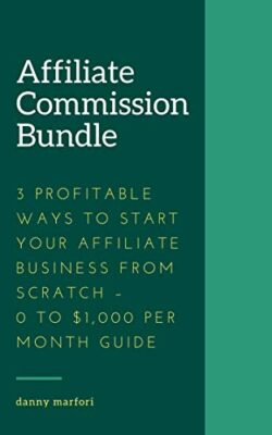 Affiliate Commission Bundle – 3 Profitable Ways to Start Your Affiliate Business from Scratch – 0 to $1,000 Per Month Guide