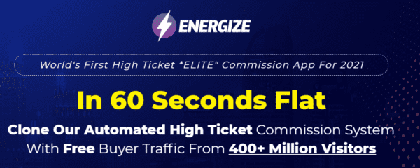 """ENERGIZE – World's First High Ticket *ELITE"""" Commission App For 2021"""