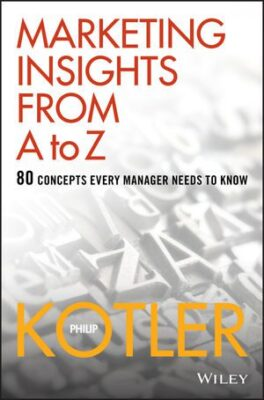 Philip Kotler – Marketing Insights from A to Z – 80 Concepts Every Manager Needs to Know