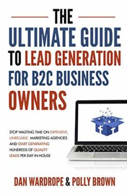 The Ultimate Guide To Lead Generation For B2C Business Owners+ Videos